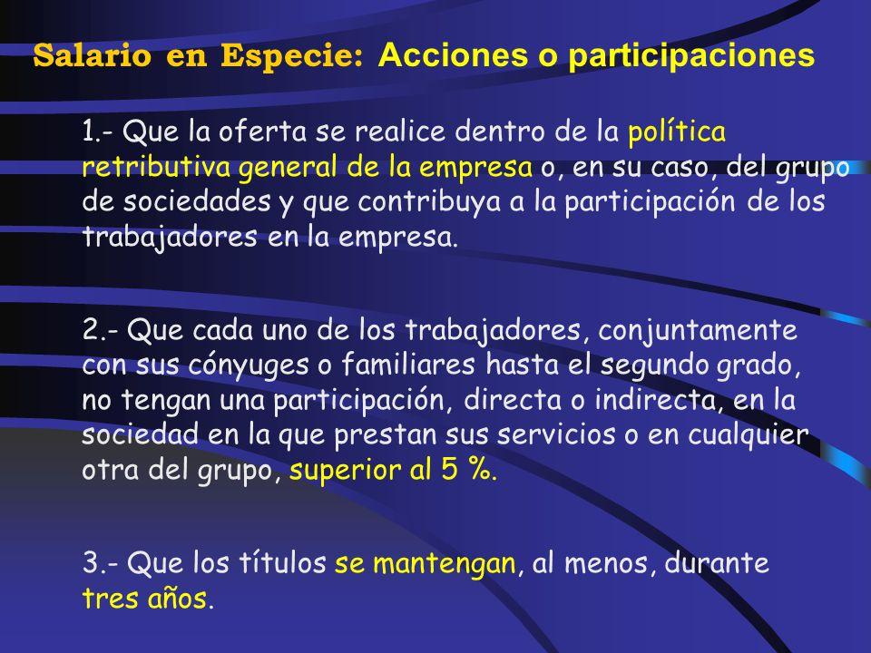 Salario en Especie: Acciones o participaciones 1. No tendrán la consideración de rendimientos del trabajo en especie, a efectos de lo previsto en el a