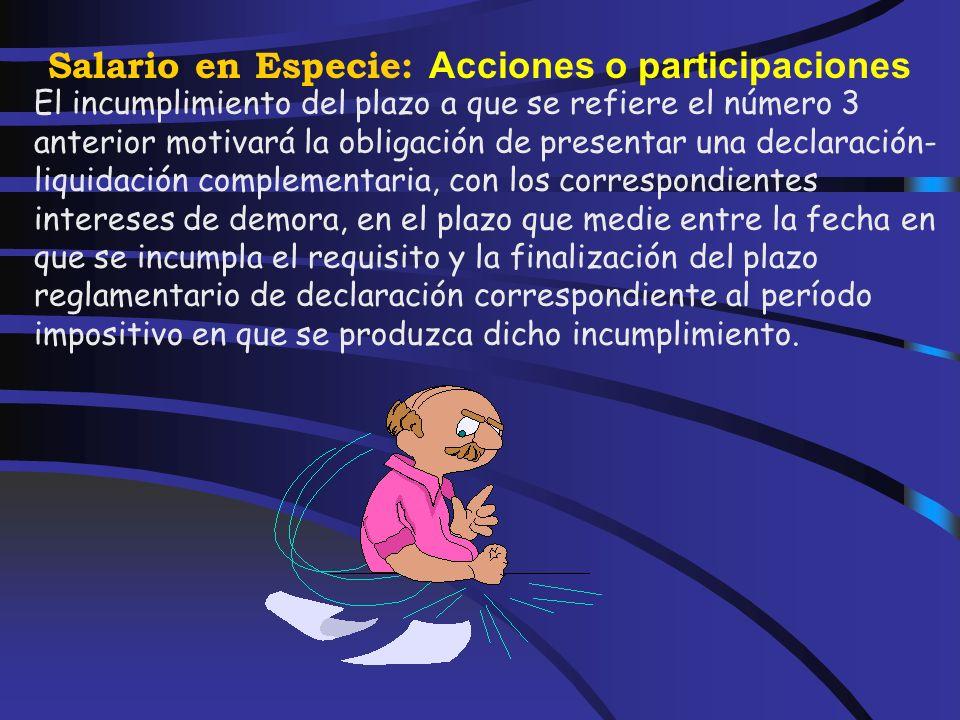 Salario en Especie: Acciones o participaciones 1.- Que la oferta se realice dentro de la política retributiva general de la empresa o, en su caso, del grupo de sociedades y que contribuya a la participación de los trabajadores en la empresa.