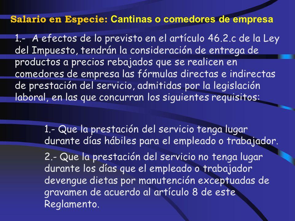 Salario en Especie: Cantinas o comedores de empresa Las entregas a empleados de productos a precios rebajados que se realicen en cantinas o comedores