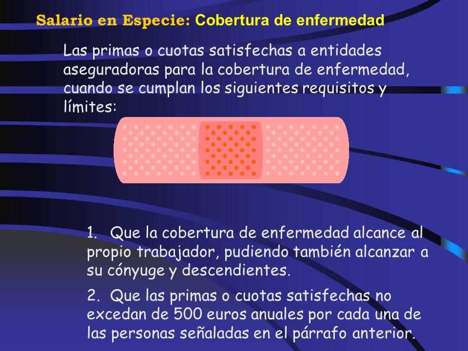 Salario en Especie: Contrato de seguro de accidente laboral o de responsabilidad civil del trabajador Las primas o cuotas satisfechas por la empresa e