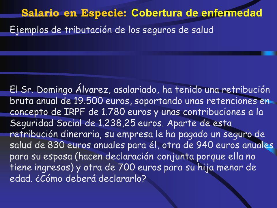 Salario en Especie: Cobertura de enfermedad No tendrán la consideración de rendimientos del trabajo en especie, de acuerdo con lo previsto en el artíc