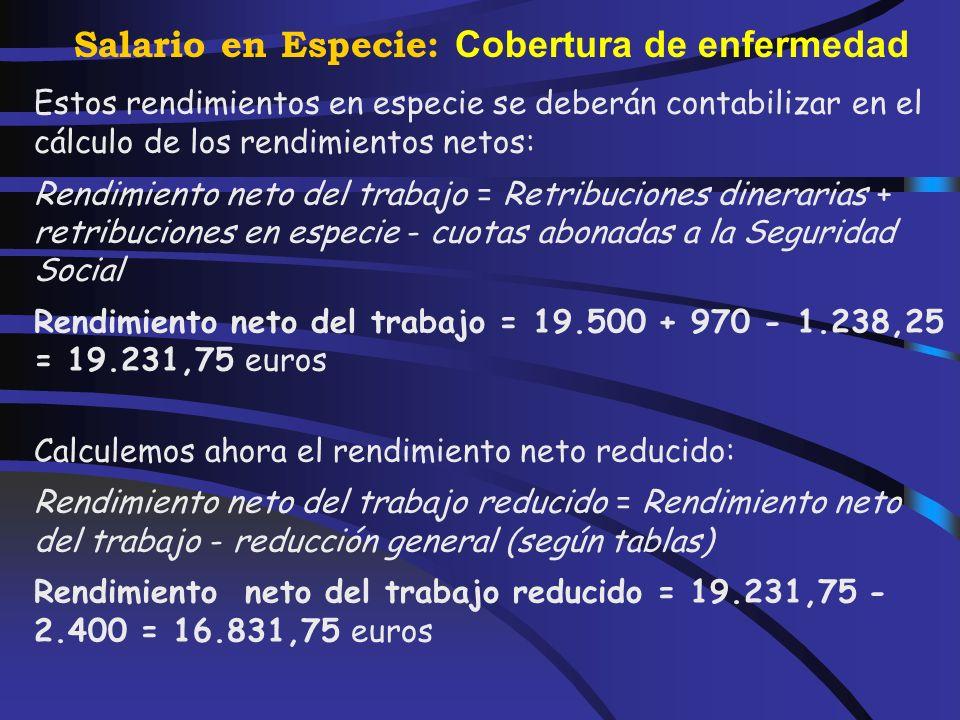 Salario en Especie: Cobertura de enfermedad Sea cual sea el nivel de ingresos del Sr. Domingo Álvarez, los primeros 500 euros de cada una de las aport