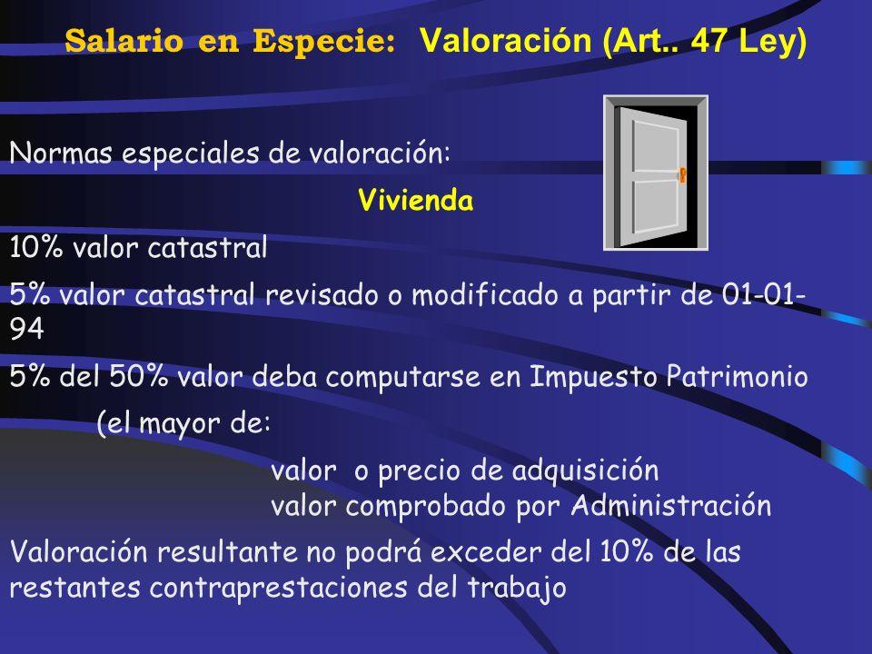 Salario en Especie: Valoración (Art.. 47 Ley) Con carácter general, las rentas en especie se valorarán por su valor normal en el mercado Si existen di