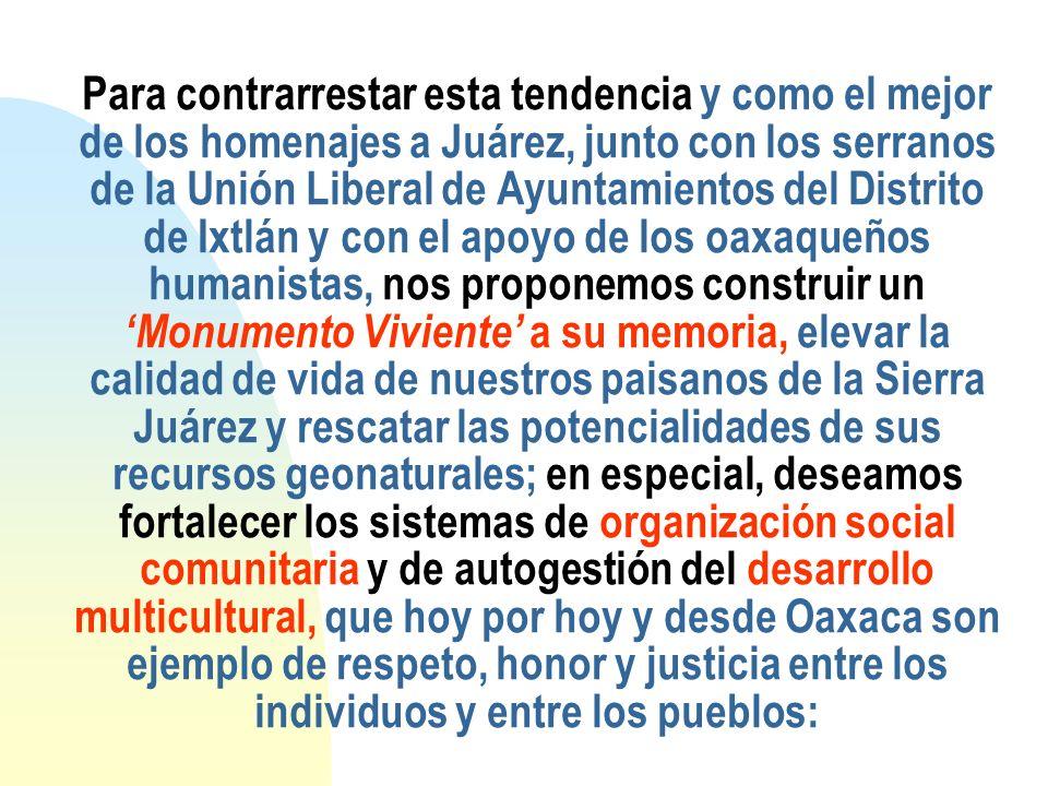 Para contrarrestar esta tendencia y como el mejor de los homenajes a Juárez, junto con los serranos de la Unión Liberal de Ayuntamientos del Distrito