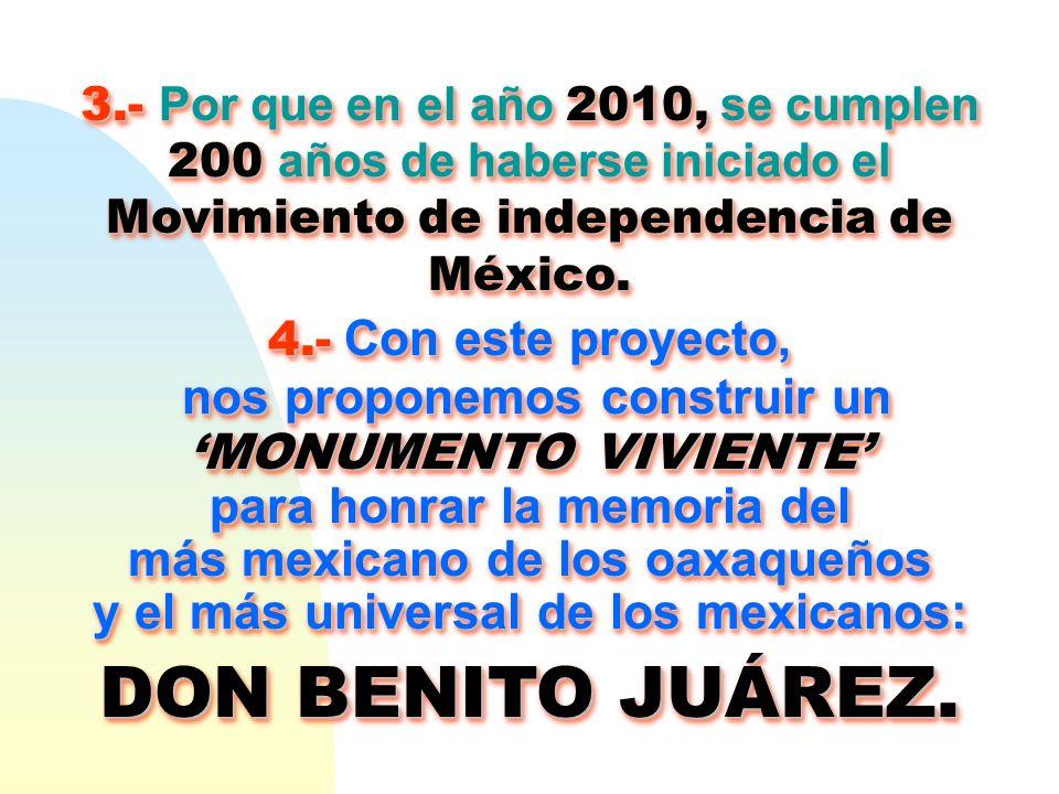 3.- Por que en el año 2010, se cumplen 200 años de haberse iniciado el Movimiento de independencia de México. 4.- Con este proyecto, nos proponemos co