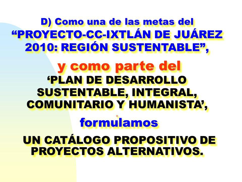 D) Como una de las metas del PROYECTO-CC-IXTLÁN DE JUÁREZ 2010: REGIÓN SUSTENTABLE, y como parte del y como parte del PLAN DE DESARROLLO SUSTENTABLE,