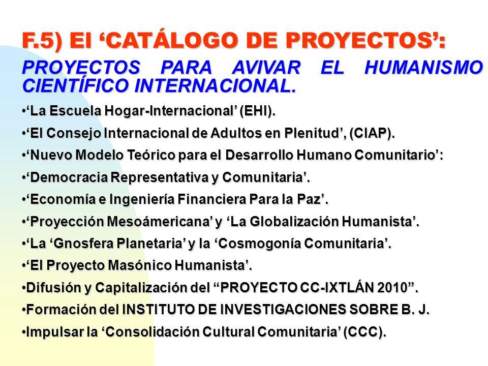 F.5) El CATÁLOGO DE PROYECTOS: PROYECTOS PARA AVIVAR EL HUMANISMO CIENTÍFICO INTERNACIONAL. La Escuela Hogar-Internacional (EHI).La Escuela Hogar-Inte