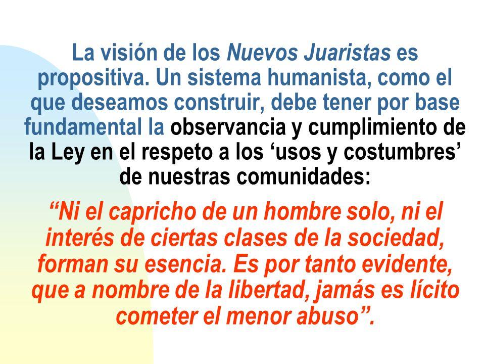 La visión de los Nuevos Juaristas es propositiva. Un sistema humanista, como el que deseamos construir, debe tener por base fundamental la observancia