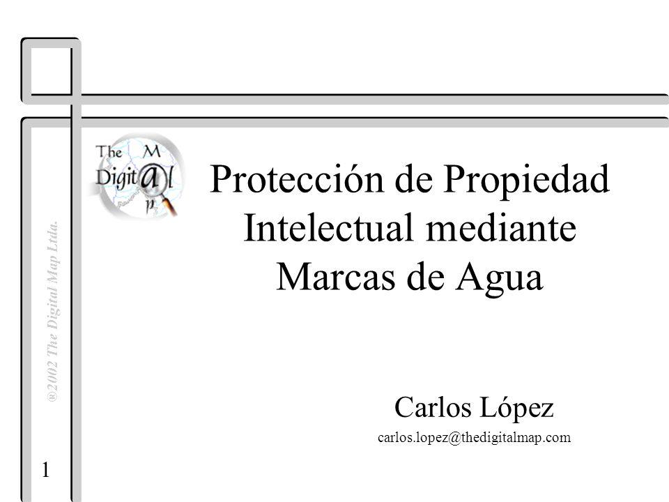 1 ®2002 The Digital Map Ltda. Protección de Propiedad Intelectual mediante Marcas de Agua Carlos López carlos.lopez@thedigitalmap.com