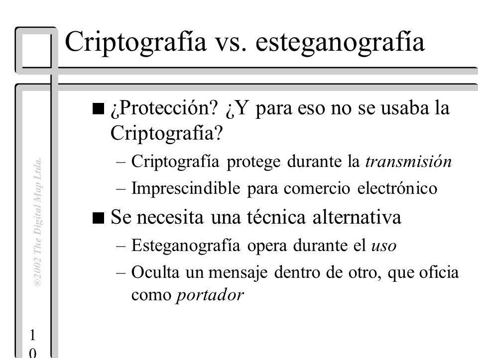1010 ®2002 The Digital Map Ltda. Criptografía vs. esteganografía n ¿Protección? ¿Y para eso no se usaba la Criptografía? –Criptografía protege durante