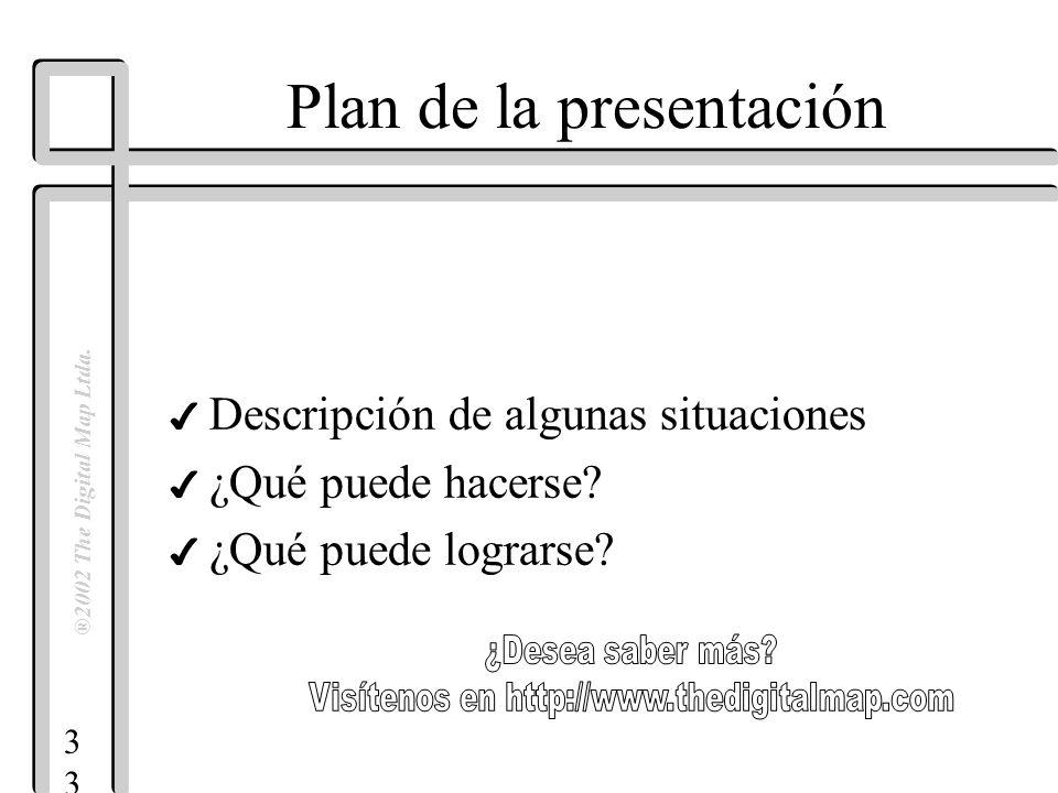 3 ®2002 The Digital Map Ltda. Plan de la presentación 4 Descripción de algunas situaciones 4 ¿Qué puede hacerse? 4 ¿Qué puede lograrse?