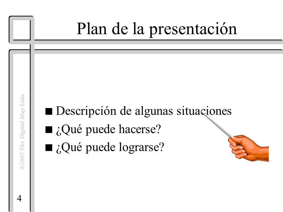 4 ®2002 The Digital Map Ltda. Plan de la presentación n Descripción de algunas situaciones n ¿Qué puede hacerse? n ¿Qué puede lograrse?