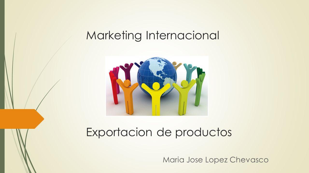 Marketing Internacional Exportacion de productos Maria Jose Lopez Chevasco
