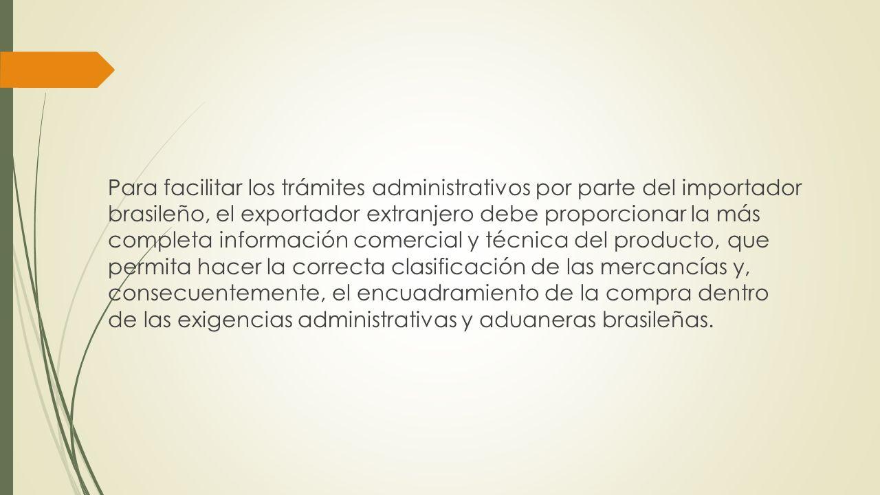 Para facilitar los trámites administrativos por parte del importador brasileño, el exportador extranjero debe proporcionar la más completa información