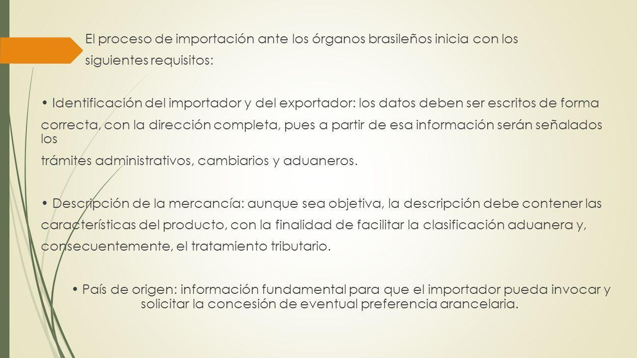 El proceso de importación ante los órganos brasileños inicia con los siguientes requisitos: Identificación del importador y del exportador: los datos