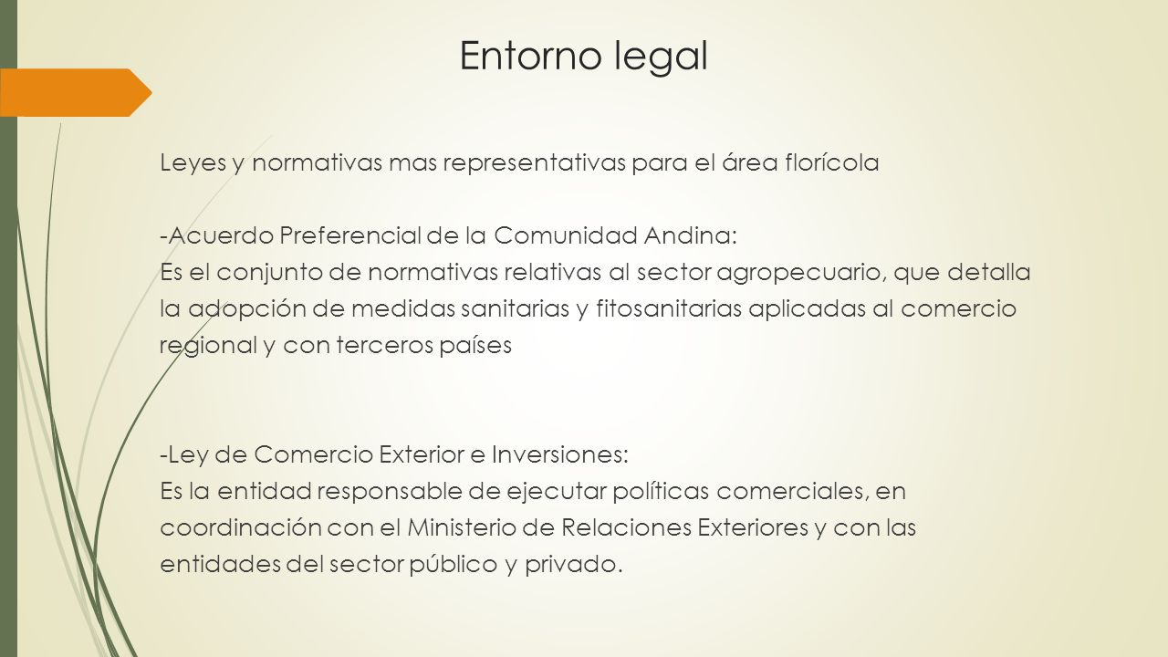 Entorno legal Leyes y normativas mas representativas para el área florícola -Acuerdo Preferencial de la Comunidad Andina: Es el conjunto de normativas