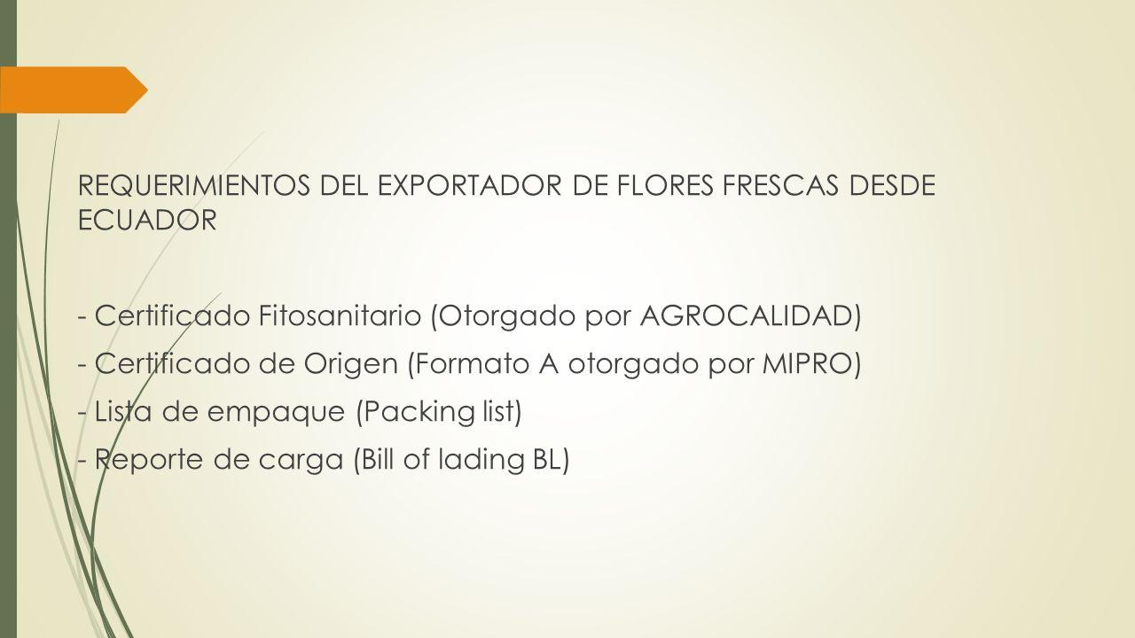 REQUERIMIENTOS DEL EXPORTADOR DE FLORES FRESCAS DESDE ECUADOR - Certificado Fitosanitario (Otorgado por AGROCALIDAD) - Certificado de Origen (Formato