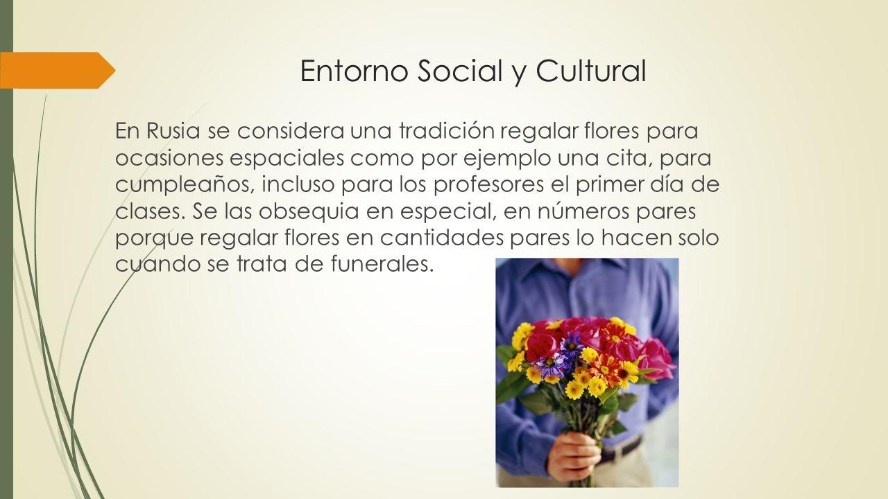 Entorno Social y Cultural En Rusia se considera una tradición regalar flores para ocasiones espaciales como por ejemplo una cita, para cumpleaños, inc