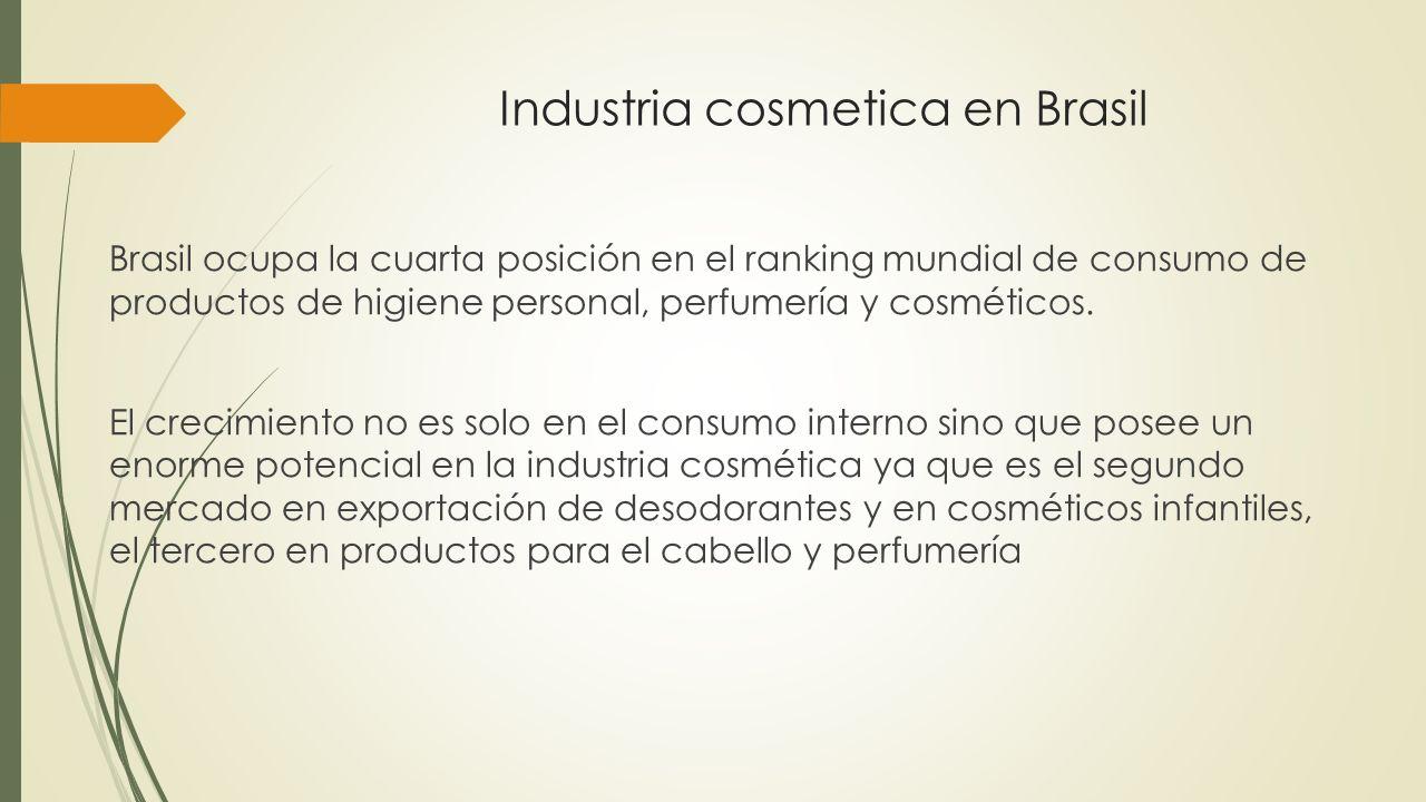 Industria cosmetica en Brasil Brasil ocupa la cuarta posición en el ranking mundial de consumo de productos de higiene personal, perfumería y cosméti