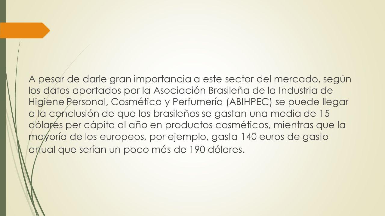 A pesar de darle gran importancia a este sector del mercado, según los datos aportados por la Asociación Brasileña de la Industria de Higiene Personal