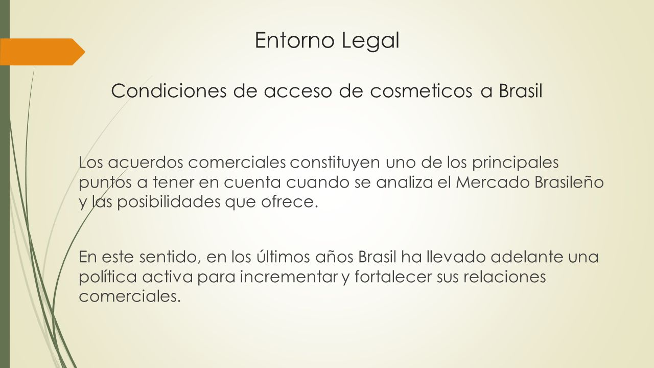 Entorno Legal Condiciones de acceso de cosmeticos a Brasil Los acuerdos comerciales constituyen uno de los principales puntos a tener en cuenta cuando