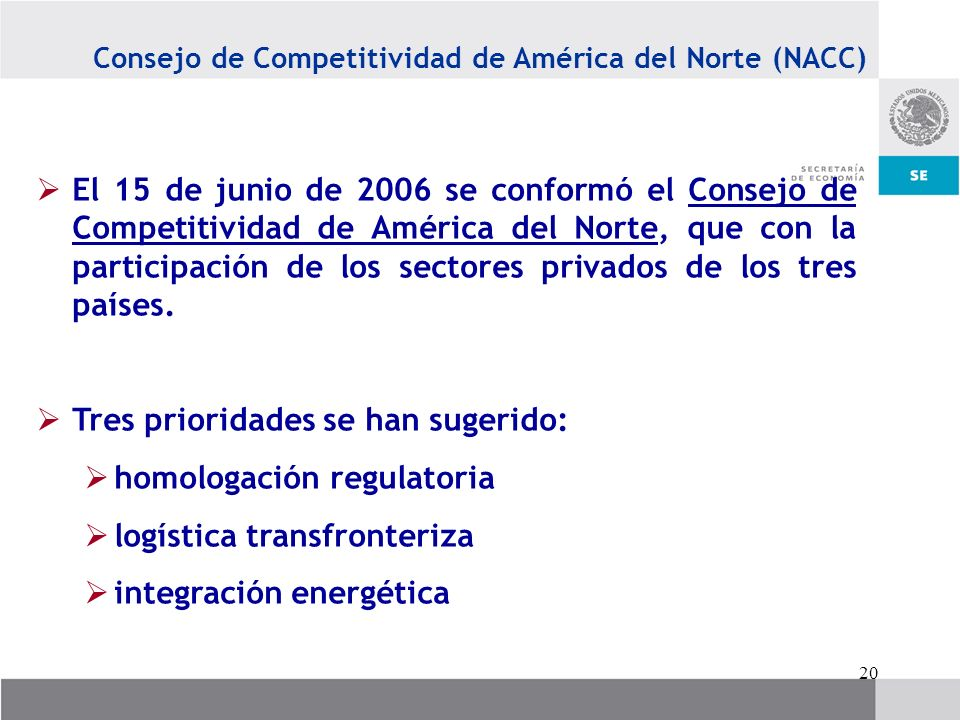 20 Consejo de Competitividad de América del Norte (NACC) El 15 de junio de 2006 se conformó el Consejo de Competitividad de América del Norte, que con