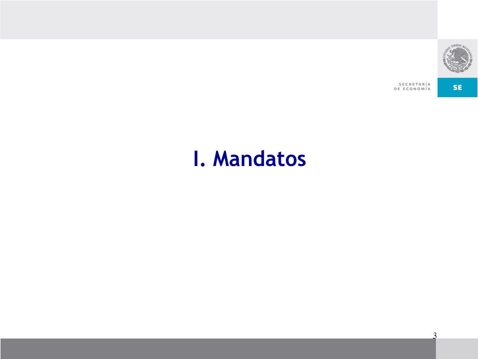 4 Mandato del Presidente Calderón Impulsar políticas públicas que generen más y mejores empleos Mandatos Mandato de la Secretaría de Economía Por una economía más competitiva Mandato de la SNCI Negociar para competir mejor