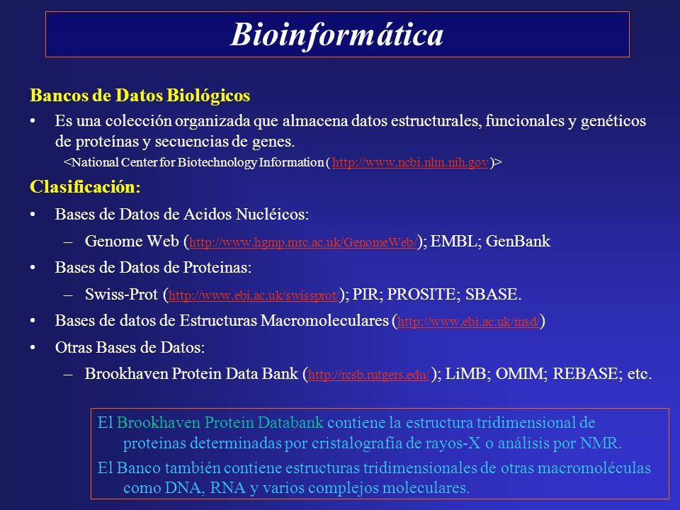 Bancos de Datos Biológicos Es una colección organizada que almacena datos estructurales, funcionales y genéticos de proteínas y secuencias de genes. h