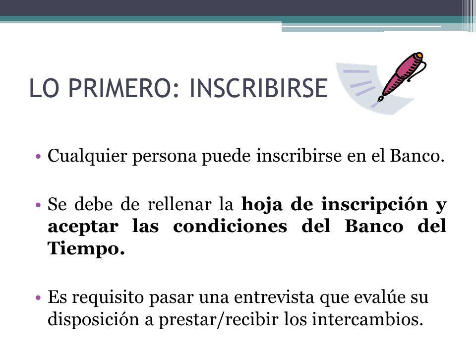 LO PRIMERO: INSCRIBIRSE Cualquier persona puede inscribirse en el Banco. Se debe de rellenar la hoja de inscripción y aceptar las condiciones del Banc