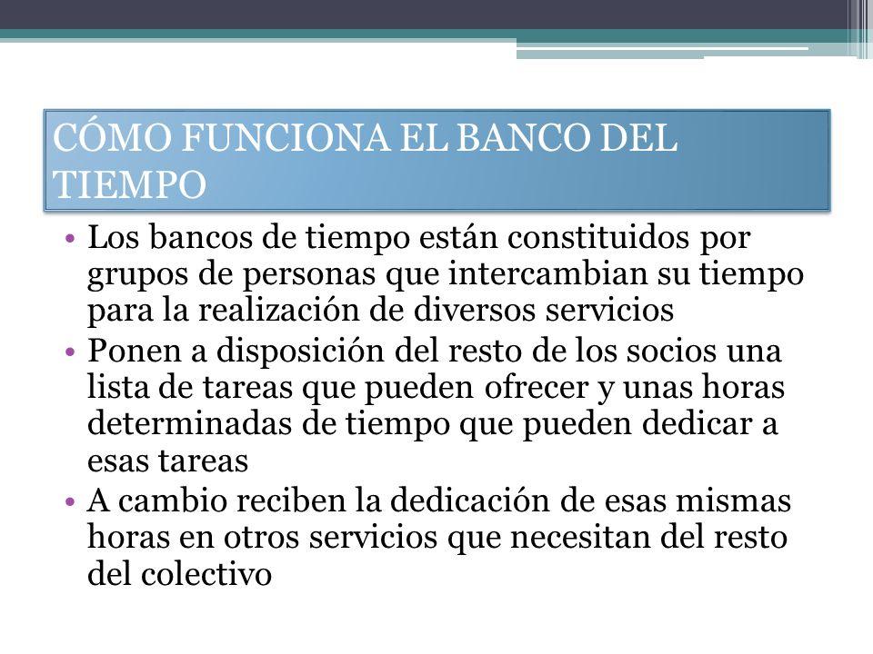 CÓMO FUNCIONA EL BANCO DEL TIEMPO Los bancos de tiempo están constituidos por grupos de personas que intercambian su tiempo para la realización de div