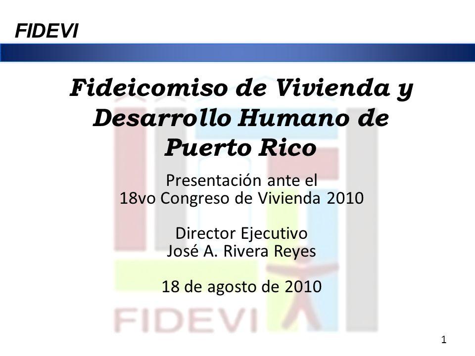 Fideicomiso de Vivienda y Desarrollo Humano de Puerto Rico Presentación ante el 18vo Congreso de Vivienda 2010 Director Ejecutivo José A. Rivera Reyes