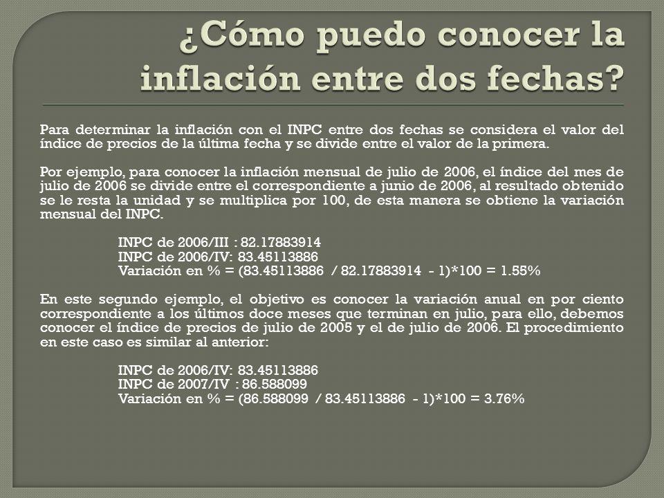 Para determinar la inflación con el INPC entre dos fechas se considera el valor del índice de precios de la última fecha y se divide entre el valor de