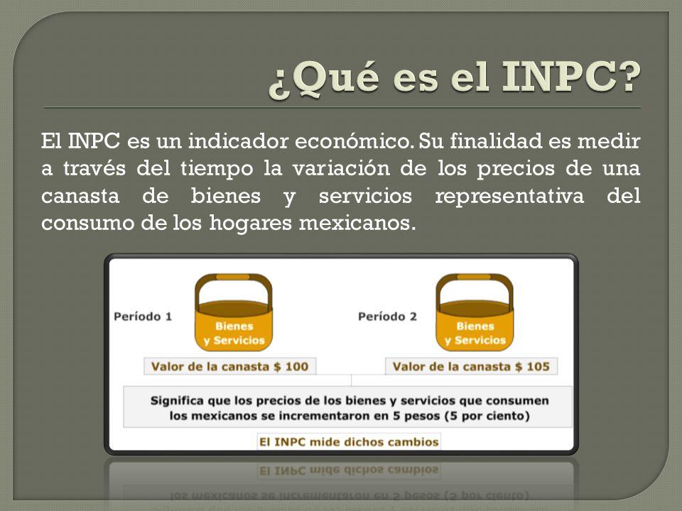 El INPC es un indicador económico. Su finalidad es medir a través del tiempo la variación de los precios de una canasta de bienes y servicios represen