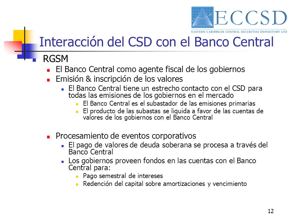 12 Interacción del CSD con el Banco Central RGSM El Banco Central como agente fiscal de los gobiernos Emisión & inscripción de los valores El Banco Ce