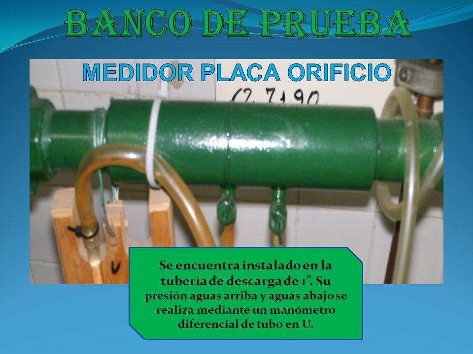 Se encuentra instalado en la tubería de descarga de 1. Su presión aguas arriba y aguas abajo se realiza mediante un manómetro diferencial de tubo en U