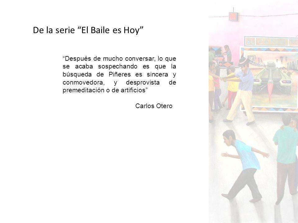 Después de mucho conversar, lo que se acaba sospechando es que la búsqueda de Piñeres es sincera y conmovedora, y desprovista de premeditación o de artificios Carlos Otero De la serie El Baile es Hoy