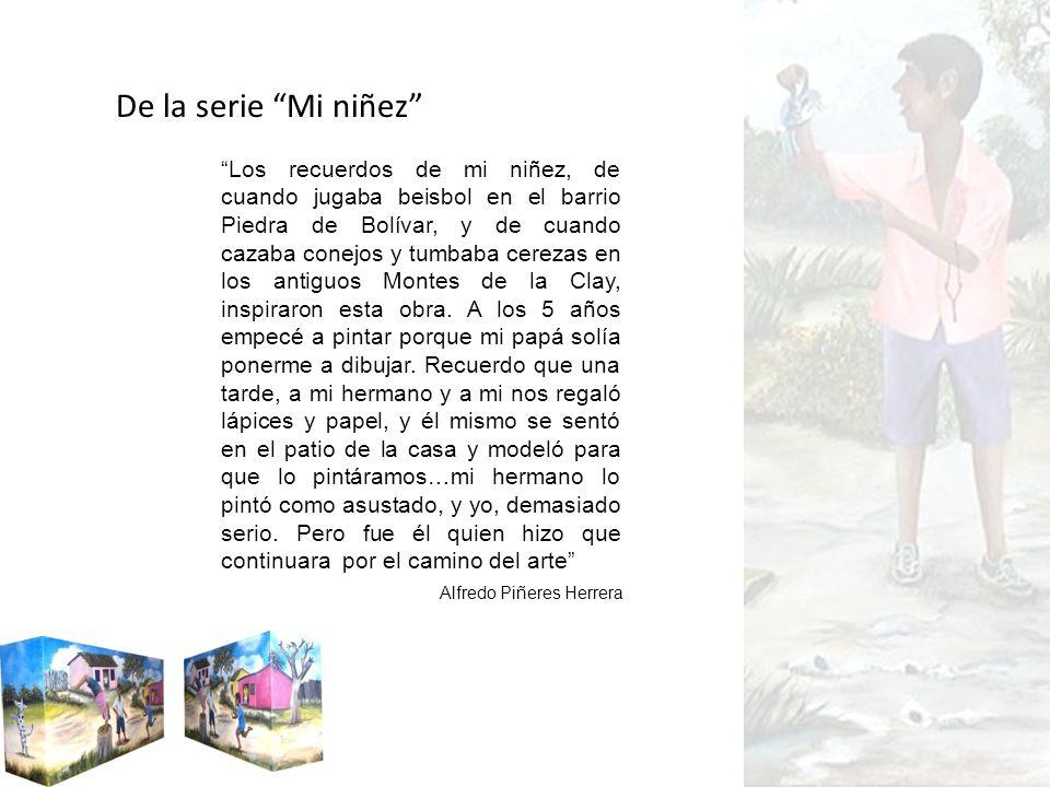 De la serie Mi niñez Los recuerdos de mi niñez, de cuando jugaba beisbol en el barrio Piedra de Bolívar, y de cuando cazaba conejos y tumbaba cerezas