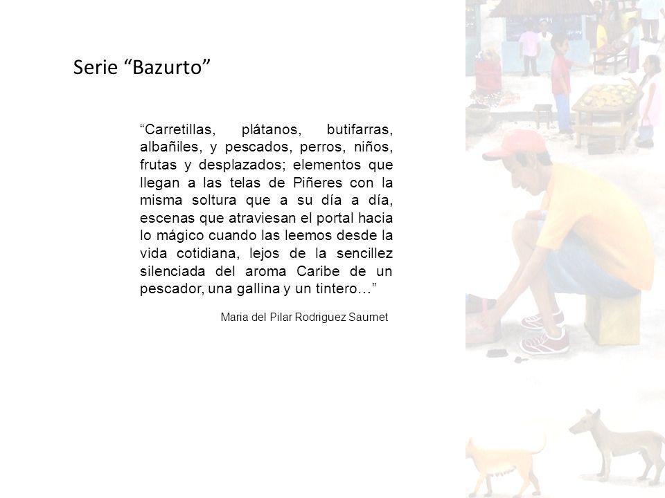 Serie Bazurto Carretillas, plátanos, butifarras, albañiles, y pescados, perros, niños, frutas y desplazados; elementos que llegan a las telas de Piñer
