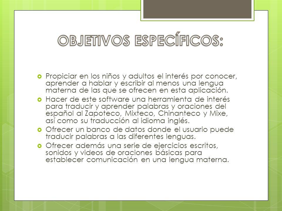 Propiciar en los niños y adultos el interés por conocer, aprender a hablar y escribir al menos una lengua materna de las que se ofrecen en esta aplica