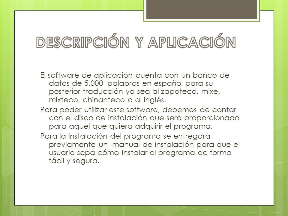 El software de aplicación cuenta con un banco de datos de 5,000 palabras en español para su posterior traducción ya sea al zapoteco, mixe, mixteco, ch