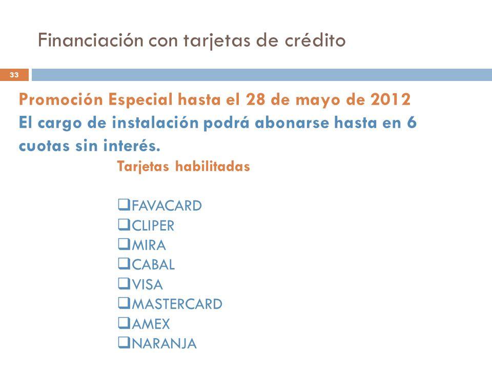 Financiación con tarjetas de crédito 33 Promoción Especial hasta el 28 de mayo de 2012 El cargo de instalación podrá abonarse hasta en 6 cuotas sin interés.
