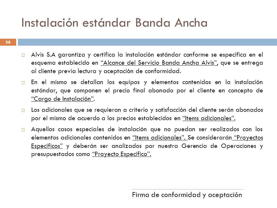 Instalación estándar Banda Ancha Alvis S.A garantiza y certifica la instalación estándar conforme se especifica en el esquema establecido en Alcance del Servicio Banda Ancha Alvis, que se entrega al cliente previa lectura y aceptación de conformidad.