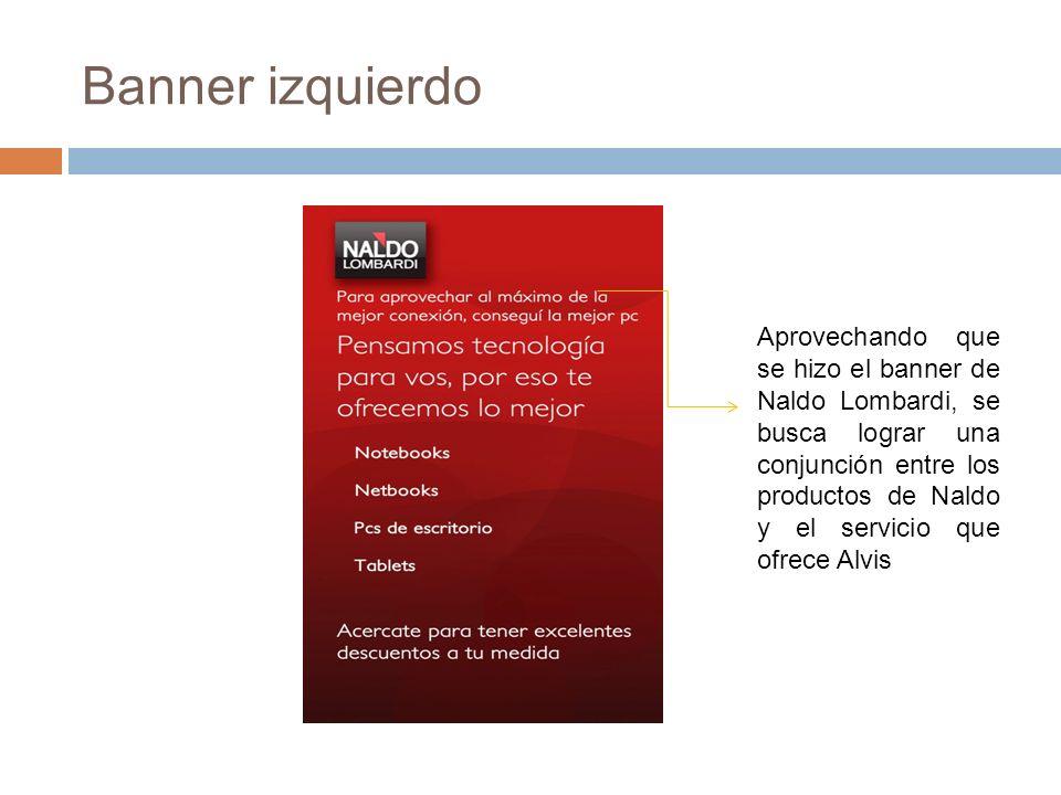 Banner izquierdo Aprovechando que se hizo el banner de Naldo Lombardi, se busca lograr una conjunción entre los productos de Naldo y el servicio que ofrece Alvis