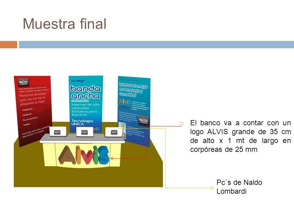 Muestra final El banco va a contar con un logo ALVIS grande de 35 cm de alto x 1 mt de largo en corpóreas de 25 mm Pc`s de Naldo Lombardi