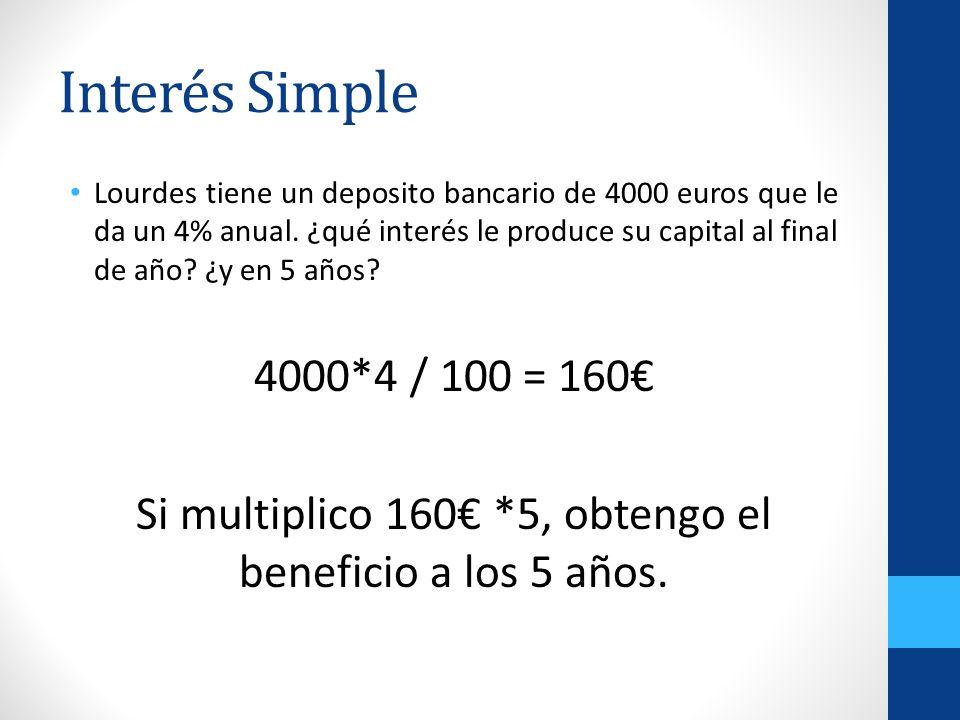Interés Simple Lourdes tiene un deposito bancario de 4000 euros que le da un 4% anual. ¿qué interés le produce su capital al final de año? ¿y en 5 año