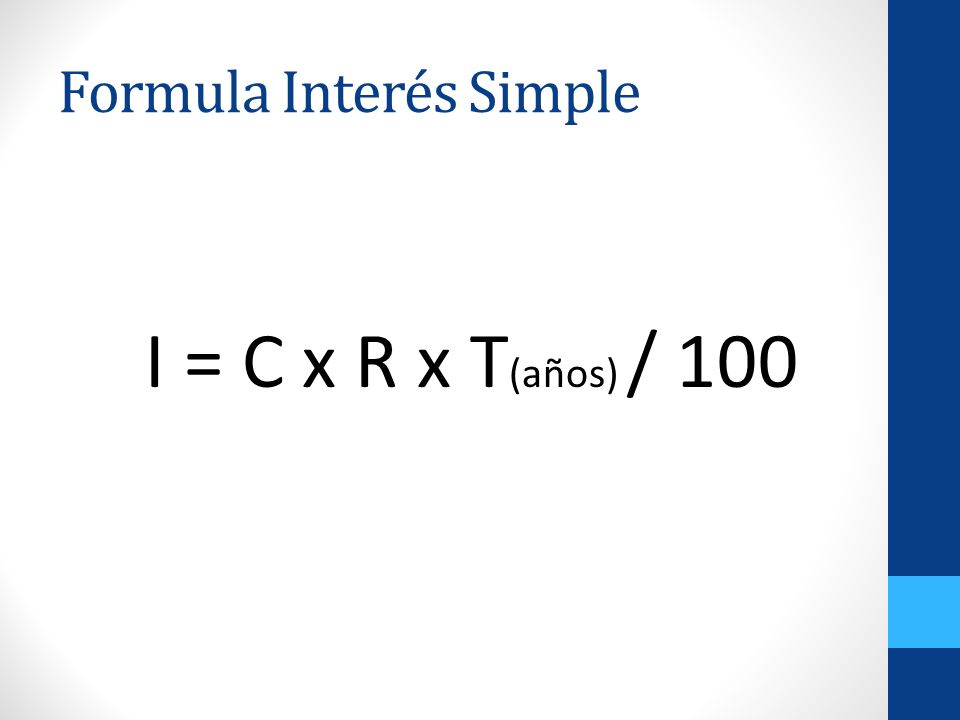 Formula Interés Simple I = C x R x T (años) / 100