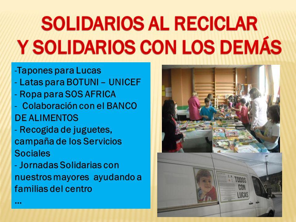-Tapones para Lucas - Latas para BOTUNI – UNICEF - Ropa para SOS AFRICA - Colaboración con el BANCO DE ALIMENTOS - Recogida de juguetes, campaña de lo