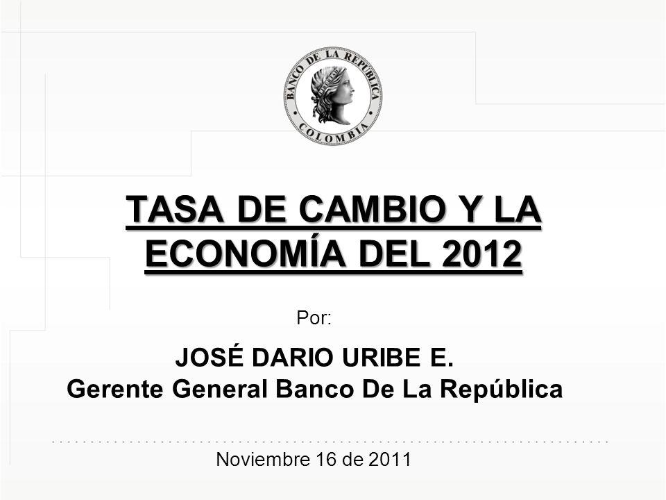 TASA DE CAMBIO Y LA ECONOMÍA DEL 2012 Por: JOSÉ DARIO URIBE E.