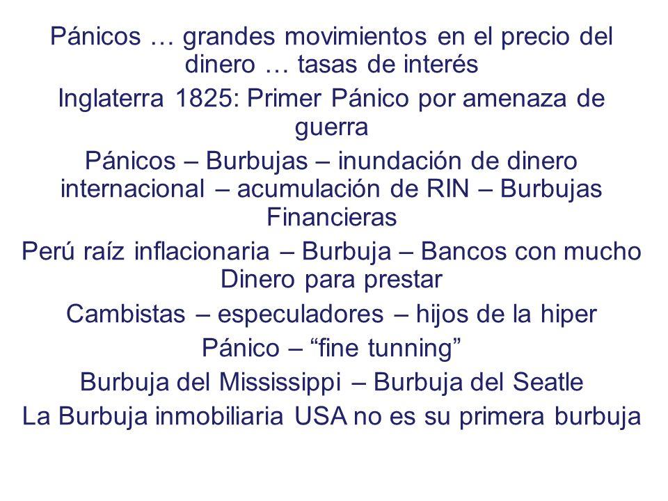 Pánicos … grandes movimientos en el precio del dinero … tasas de interés Inglaterra 1825: Primer Pánico por amenaza de guerra Pánicos – Burbujas – inu