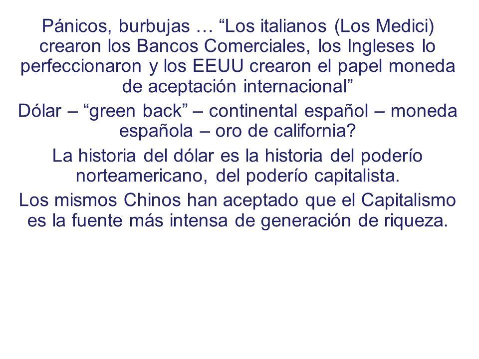 Pánicos, burbujas … Los italianos (Los Medici) crearon los Bancos Comerciales, los Ingleses lo perfeccionaron y los EEUU crearon el papel moneda de ac